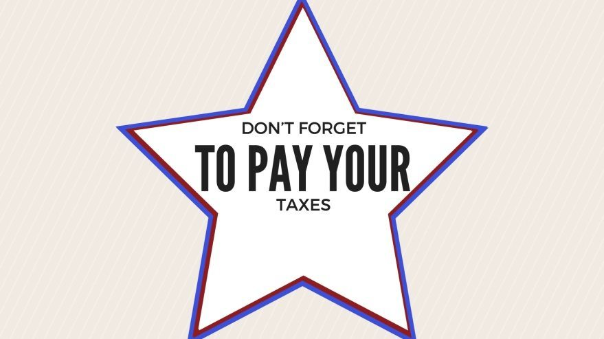 Don't Forget to Pay Your Taxes