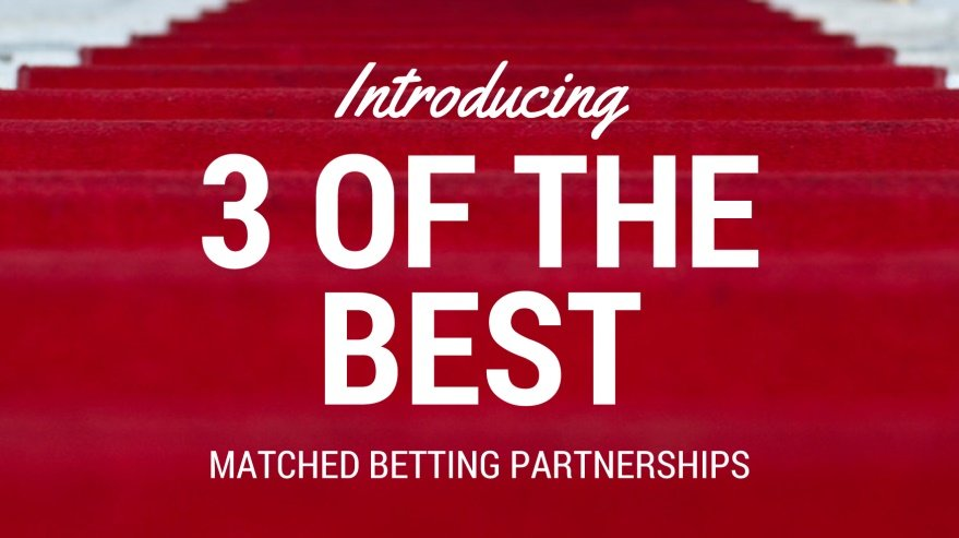 Introducing Three of the Best Matched Betting Partnerships
