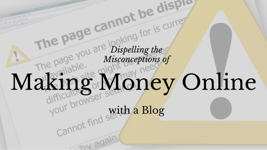 Dispelling the Misconceptions of Making Money Online with a Blog