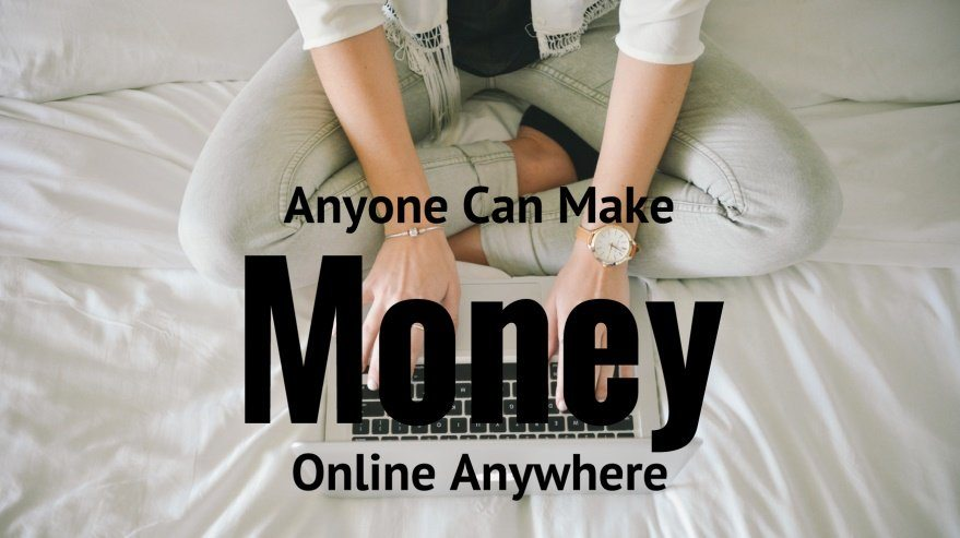 Anyone Can Make Money Online Anywhere