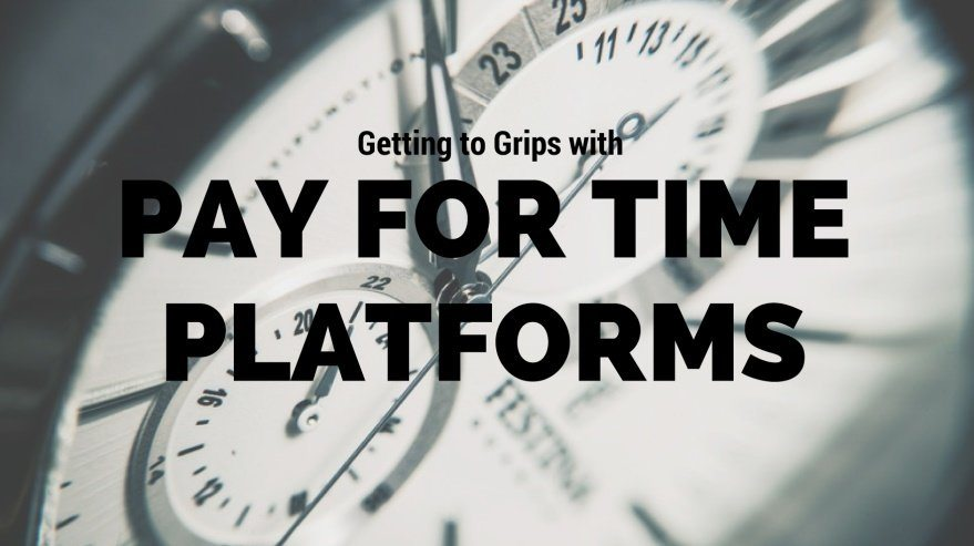 Getting to Grips with Pay for Time Platforms