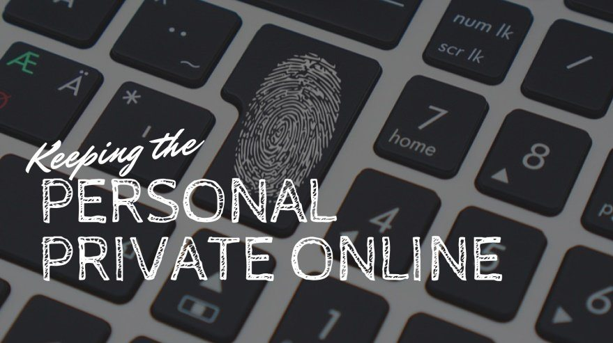 Keeping the Personal Private Online