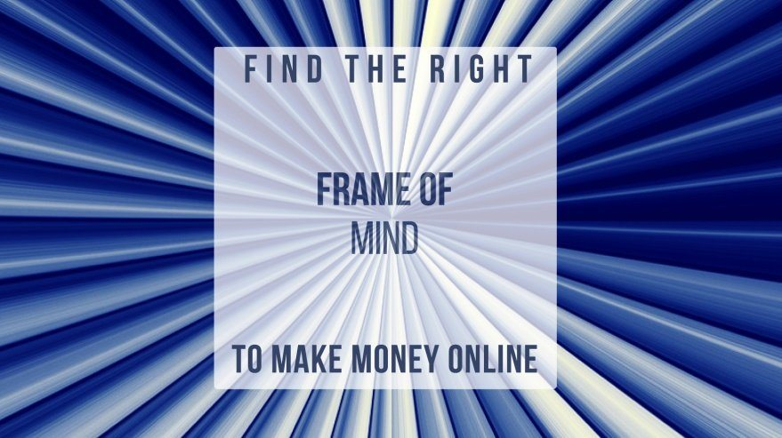 Find The Right Frame Of Mind To Make Money Online