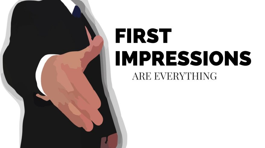 First Impression Are Everything