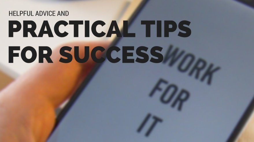 Helpful Advice and Practical Tips for Success