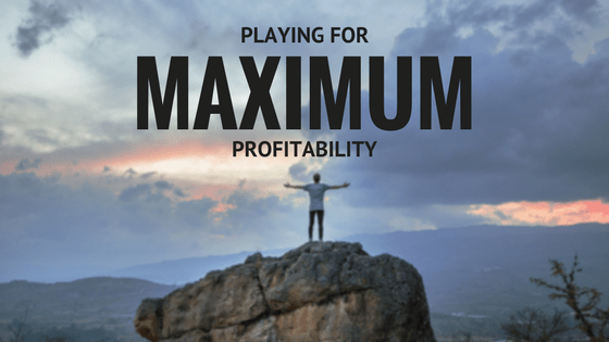 Playing for Maximum Profitability